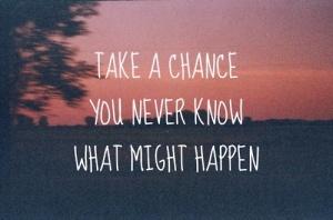 Tente. Você nunca saberá o que pode acontecer.